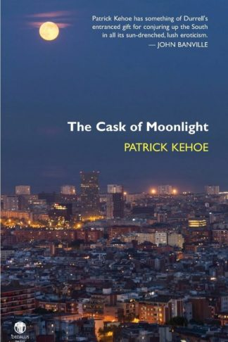 The Cask of Moonlight. Patrick Kehoe. Dedalus Press, poetry from Ireland and the world