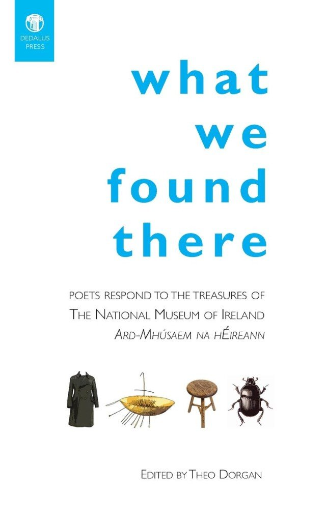 What We Found There. Theo Dorgan (ed.) Dedalus Press, poetry from Ireland and the world